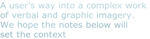 A user's way into a complex work  of verbal and graphic imagery.  We hope the notes below will  set the context