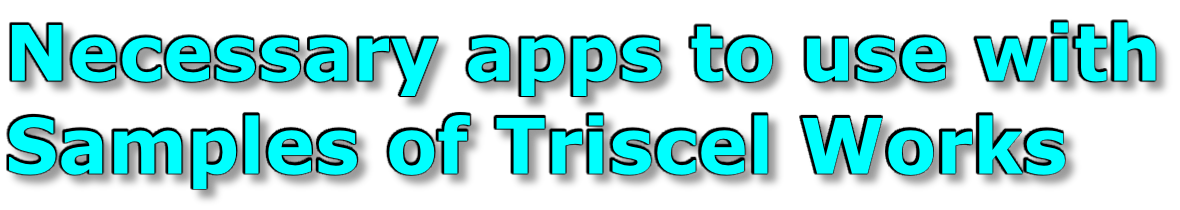Necessary apps to use with Samples of Triscel Works